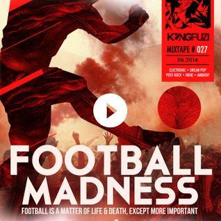 Mixtape KONGFUZI #27: Football Madness!!