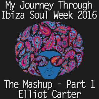 My Journey Through Ibiza Soul Week 2016 - The Mashup Part 1 by Elliot Carter