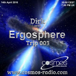 Dirk pres. Ergosphere / Trip 003 (14th April 2016) on Cosmos-Radio.com