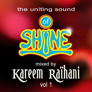 The Uniting Sound Of SHiNE Mixed By Kareem Raïhani