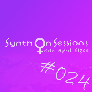 April Elyse presents Synth On Sessions Episode 024 XXL Edition