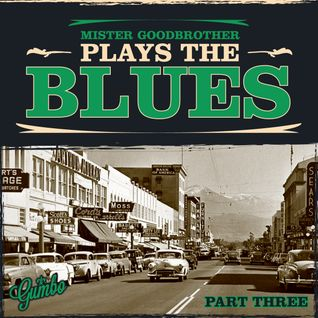 Gumbo present Mr Goodbrother Plays the Blues: Part Three
