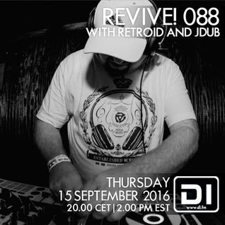 Revive! 088 With Retroid And Jdub (15-09-2016)
