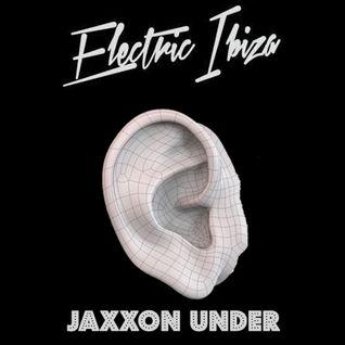 Jaxxon Under - Electric Ibiza #005