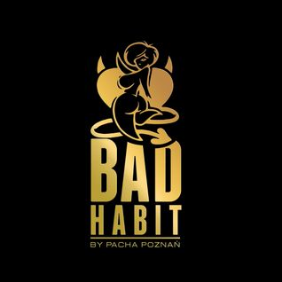 Bad Habit! Baby! - September 2015  by Magic - Pacha Poznan DJ resident