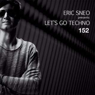 Let's Go Techno Podcast 152 with Eric Sneo