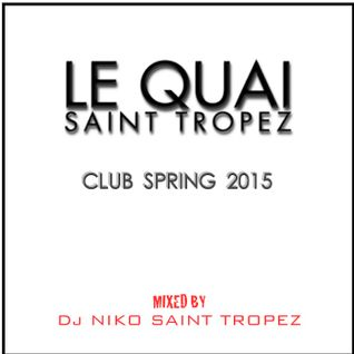LE QUAI SAINT-TROPEZ CLUB SPRING 2015. Mixed by DJ NIKO SAINT TROPEZ
