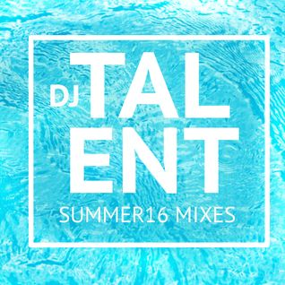 dj talent summer 16 mix