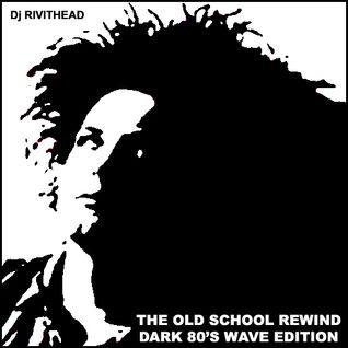 Dj RIVITHEAD - THE OLD SCHOOL REWIND Dark Wave Edition 2016