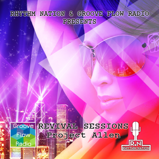 "Revival Sessions 21.5.16 5-6pm ""Project Allen"" - Groove Flow Radio versus Rhythm Nation"