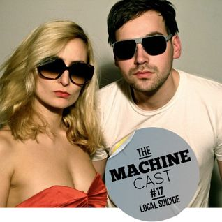 The Machine Cast #17 by Local Suicide