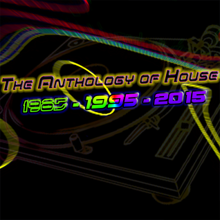 The Anthology of House: (1985-1995-2015)