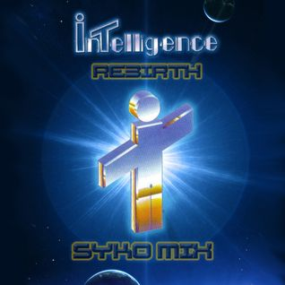 Intelligence: Rebirth - Syko Mix (10/12/11)