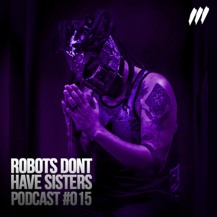 PODCAST #015 ROBOTS DON'T HAVE SISTERS