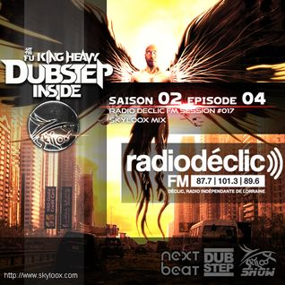 Fu King Heavy Dubstep Inside S02 E04 (Radio Declic FM Session #017) - Skyloox Mix Dubstep