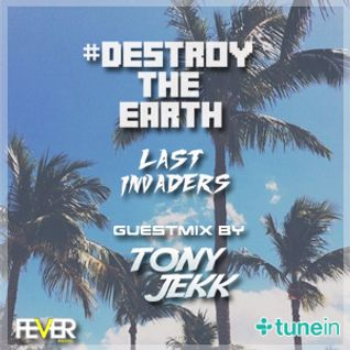 Destroy The Earth Podcast #011 (Guestmix By Tony Jekk)