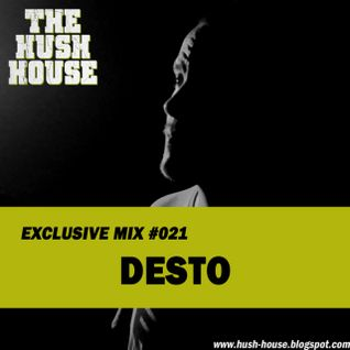 HUSH HOUSE EXCLUSIVE MIX #021 - DESTO