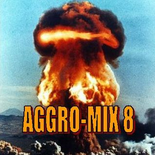 Aggro Mix 8:  Industrial, Powernoise. Dark Electro, Harsh EBM, Cyber