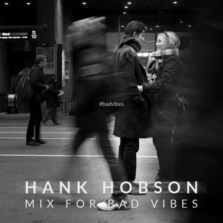 Hank Hobson - Mix For Bad Vibes