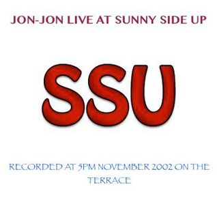 JON-JON LIVE AT SUNNY SIDE UP 5PM 10 November 2002