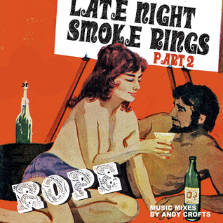 "ROPE ""Late night smoke rings"" Part 2"