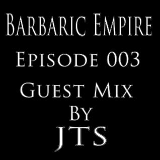 Barbaric Empire 003 (Guest Mix By JTS)