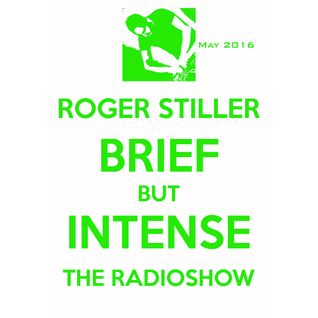 Roger Stiller - Brief But Intense - RadioShow May 2016