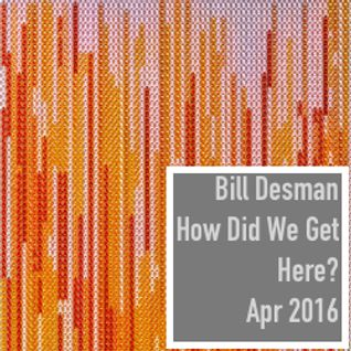 How Did We Get Here? - Monthly Podcast - April 2016