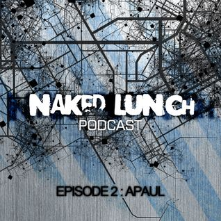 Naked Lunch PODCAST #002 - A.PAUL