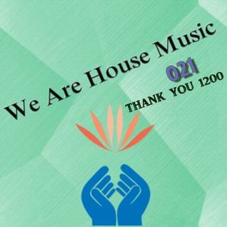 We Are House Music 021: Thank You 1200 Followers