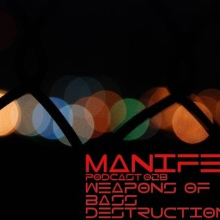 Weapons Of Bass Destruction - Manifest Podcast 028