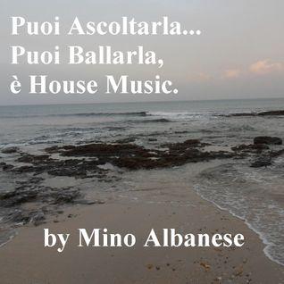 Puoi Ascoltarla...Puoi Ballarla, è House Music. by Mino Albanese