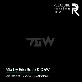 Eric Rose & D&W - Pleasure Session 003