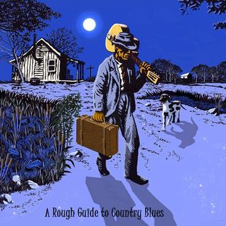 The Road to Robert Johnson: A Rough Guide to Country Blues