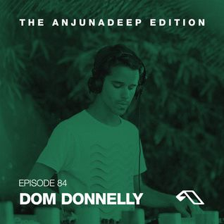 The Anjunadeep Edition 84 With Dom Donnelly