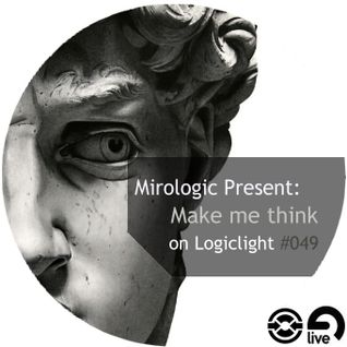 Mirologic Present: Make me think on Logiclight #049