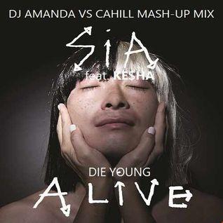 SIA feat. KE$HA   DIE YOUNG ALIVE [DJ AMANDA VS CAHILL MASH UP MIX]