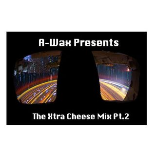 A-Wax - Xtra Cheese Part 2.