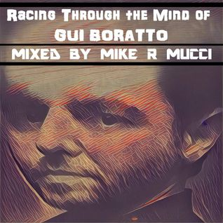 Racing Through the Mind of Gui Boratto (mixed by Mike R Mucci)