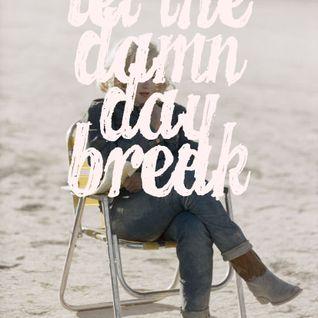 Let The Damn Day Break