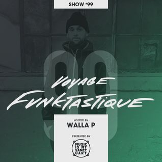 VOYAGE FUNKTASTIQUE - Show #99 (Hosted by Walla P)