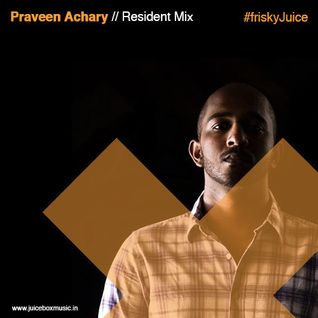 Praveen Achary - Juicebox on FRISKYradio - September 2015