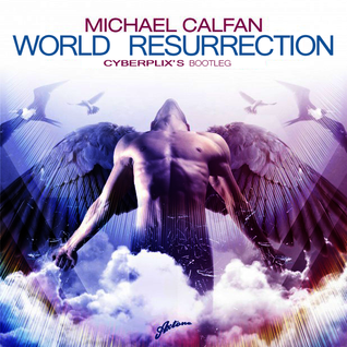 Michael Calfan - World Resurrection (Cyberplix's Bootleg)
