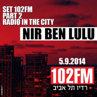 Set 102FM - Part 2 - Radio In The City - Nir Ben Lulu