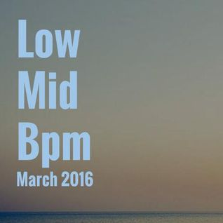 Low Mid Bpm March 2016