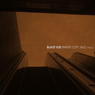Blast Kid - Inner City Jazz vol. 3
