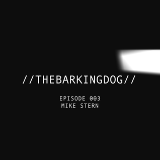 //THEBARKINGDOG// Episode 003 - Mike Stern