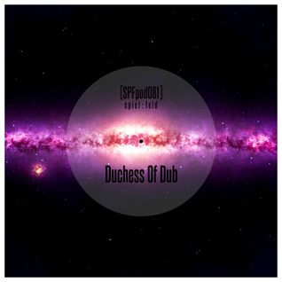 [SPFpod081] spiel:feld Podcast 081 - Duchess Of Dub-Navigating Rythms