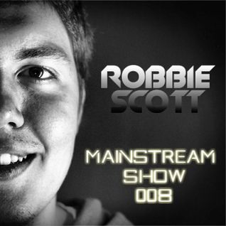 Robbie Scott - Mainstream Show 008