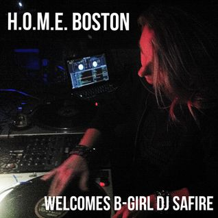 H.O.M.E. BOSTON Welcomes B-Girl DJ SAFIRE (FLOORLORDS CREW) 4/05/2015